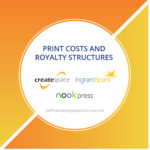 Print Costs and Royalty Structures for CreateSpace, IngramSpark, and Nook Press
