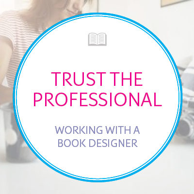 Trust the Professional: Working With A Book Designer