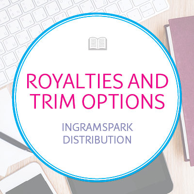 Book Royalties and Trim Options when using IngramSpark to Distribute to Bookstores